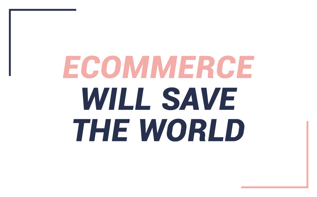 Ecommerce will save the world